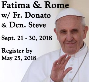 Pilgrimage to Fatima and Rome with Fr. Donato Infante and Dcn. Stephen Kohut, Sept. 21-30, 2018